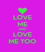 LOVE ME AND LOVE ME TOO - Personalised Poster A4 size