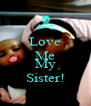 Love Me And My Sister! - Personalised Poster A4 size