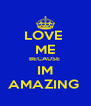 LOVE  ME BECAUSE  IM AMAZING  - Personalised Poster A4 size