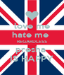 love me hate me  REGARDLESS presha  IS HAPPY - Personalised Poster A4 size