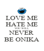 LOVE ME HATE ME YOU WILL NEVER BE ONIKA - Personalised Poster A4 size