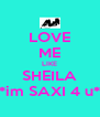 LOVE ME LIKE SHEILA *im SAXI 4 u* - Personalised Poster A4 size