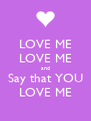 LOVE ME LOVE ME and Say that YOU LOVE ME - Personalised Poster A4 size