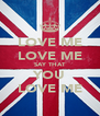LOVE ME LOVE ME SAY THAT YOU LOVE ME - Personalised Poster A4 size