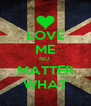 LOVE ME NO  MATTER WHAT - Personalised Poster A4 size