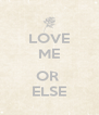 LOVE ME  OR  ELSE - Personalised Poster A4 size