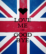 LOVE ME OR GOOD BYE - Personalised Poster A4 size