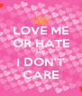 LOVE ME OR HATE ME I DON'T CARE - Personalised Poster A4 size