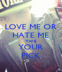 LOVE ME OR HATE ME TAKE YOUR PICK - Personalised Poster A4 size