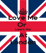 Love Me Or  Leave Me At London - Personalised Poster A4 size