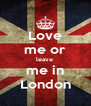 Love me or leave  me in London - Personalised Poster A4 size