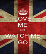 LOVE ME OR WATCH ME GO - Personalised Poster A4 size