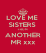 LOVE ME  SISTERS  FROM ANOTHER MR xxx - Personalised Poster A4 size