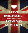 LOVE MICHAEL  AND KEEP ON LOVING MICHAEL - Personalised Poster A4 size