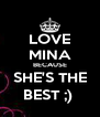 LOVE MINA BECAUSE SHE'S THE BEST ;)  - Personalised Poster A4 size