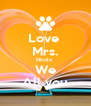 Love  Mrs. Nicole  We All you - Personalised Poster A4 size