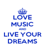 LOVE MUSIC AND LIVE YOUR DREAMS - Personalised Poster A4 size