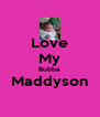Love My Bubba Maddyson  - Personalised Poster A4 size