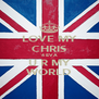 LOVE MY CHRIS 4 EVA U R MY WORLD - Personalised Poster A4 size