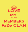 LOVE MY  CLAN MEMBERS FaZe CLAN - Personalised Poster A4 size