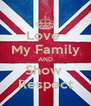 Love  My Family AND Show  Respect - Personalised Poster A4 size