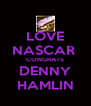 LOVE NASCAR  CONGRATS DENNY HAMLIN - Personalised Poster A4 size