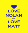 LOVE NOLAN AND LOVE MATT - Personalised Poster A4 size