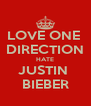 LOVE ONE  DIRECTION HATE JUSTIN  BIEBER - Personalised Poster A4 size