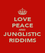 LOVE PEACE AND JUNGLISTIC RIDDIMS - Personalised Poster A4 size