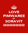LOVE PIMWAREE BY SORAVIT @@@@@@@ - Personalised Poster A4 size