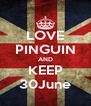 LOVE PINGUIN AND KEEP 30June - Personalised Poster A4 size