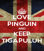 LOVE PINGUIN AND KEEP TIGAPULUH - Personalised Poster A4 size