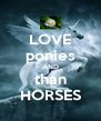 LOVE ponies AND than HORSES - Personalised Poster A4 size