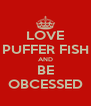 LOVE PUFFER FISH AND BE OBCESSED - Personalised Poster A4 size