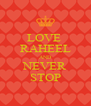 LOVE  RAHEEL AND NEVER STOP - Personalised Poster A4 size