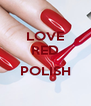 LOVE RED  POLISH  - Personalised Poster A4 size