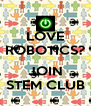 LOVE ROBOTICS?  JOIN STEM CLUB - Personalised Poster A4 size