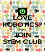 LOVE ROBOTICS? then JOIN STEM CLUB - Personalised Poster A4 size