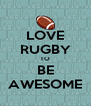 LOVE RUGBY TO BE AWESOME - Personalised Poster A4 size