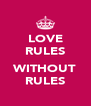 LOVE RULES  WITHOUT RULES - Personalised Poster A4 size