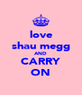 love shau megg AND CARRY ON - Personalised Poster A4 size