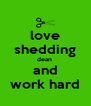 love shedding dean  and work hard - Personalised Poster A4 size