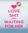 LOVE SHIT AND WAITING FOR HER - Personalised Poster A4 size