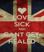LOVE SICK AND CANT GET  HEALED - Personalised Poster A4 size