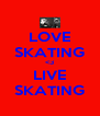 LOVE SKATING <3 LIVE SKATING - Personalised Poster A4 size