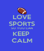 LOVE SPORTS SO YOU CAN KEEP  CALM - Personalised Poster A4 size