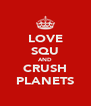 LOVE SQU AND CRUSH PLANETS - Personalised Poster A4 size
