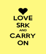LOVE SRK AND CARRY ON - Personalised Poster A4 size