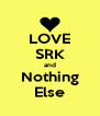 LOVE SRK and Nothing Else - Personalised Poster A4 size