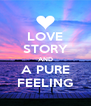 LOVE STORY AND A PURE FEELING - Personalised Poster A4 size